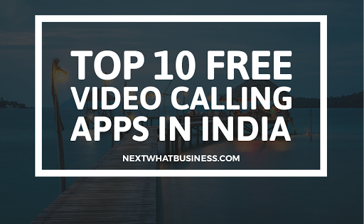 Top 10 Free Video Calling Apps for 2019 - NextWhatBusiness