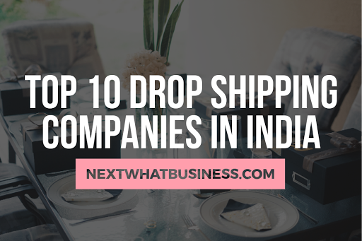 Top 10 Drop Shipping Companies In India - NexWhatBusiness